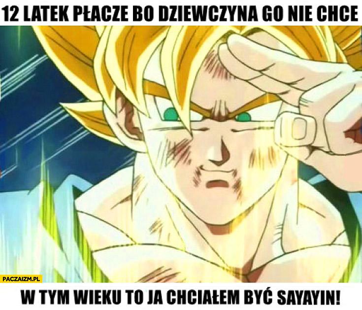 12 latek płacze bo dziewczyna go nie chce w tym wieku to ja chciałem być Sayayin Dragon Ball