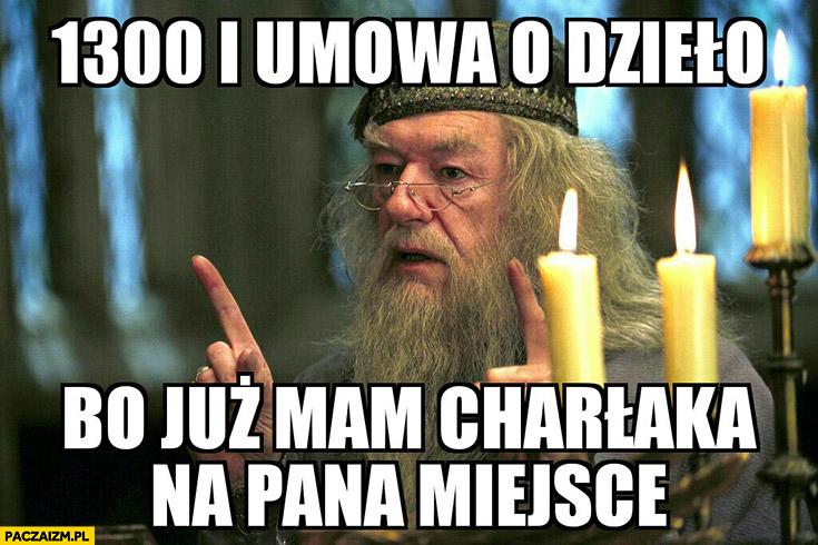 1300 i umowa o dzieło bo już mam Charlaka na pana miejsce Harry Potter