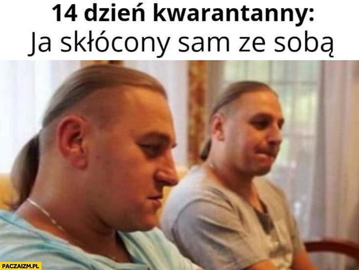 14 dzień kwarantanny ja skłócony sam ze sobą bracia Pierdolec Golec Uorkiestra