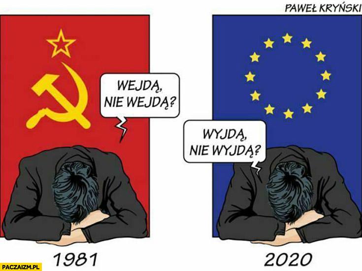 1981 ZSRR wejdą nie wejdą, 2020 Unia Europejska wyjdą nie wyjdą Kryński