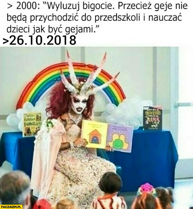 2000 wyluzuj przecież geje nie będą przychodzić do przedszkoli i nauczać dzieci jak być gejami w 2018 się spełniło
