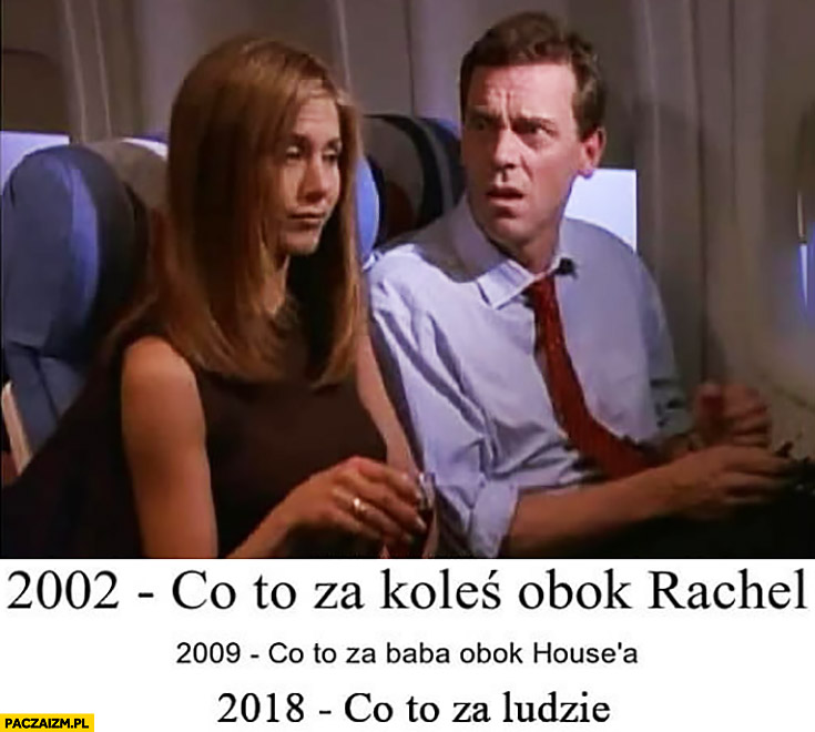 2002 co to za koleś obok Rachel? 2009 co to za baba obok Dr House? 2018 co to za ludzie?