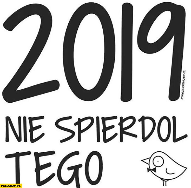 2019 nie spierdziel tego Nowy Rok