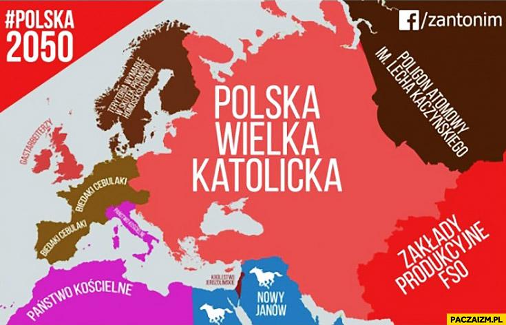 2050 Polska Wielka Katolicka mapa: państwo kościelne, zakłady produkcyjne FSO, Nowy Janów, poligon atomowy im. Lecha Kaczyńskiego, państwo kościelne, biedaki cebulaki