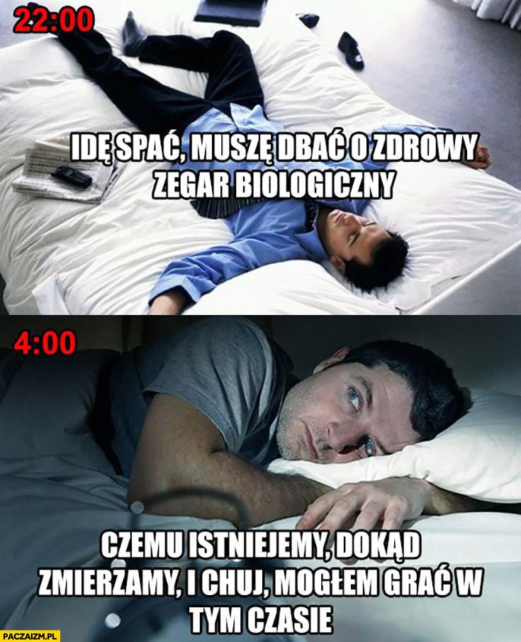 22 idę spać, muszę dbać o zdrowy zegar biologiczny, 4 rano czemu istniejemy, dokąd zmierzamy?