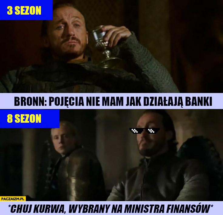 3 sezon Bronn: pojęcia nie mam jak działają banki, 8 sezon wybrany na ministra finansów Gra o Tron
