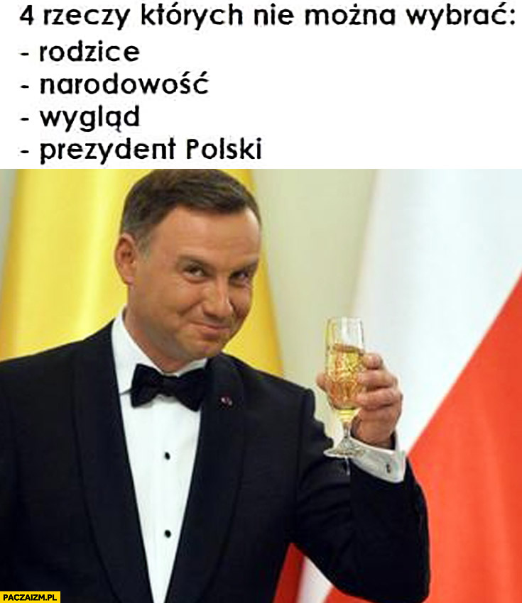 4 rzeczy których nie można wybrać: rodzice, narodowość, wygląd, prezydent polski Andrzej Duda