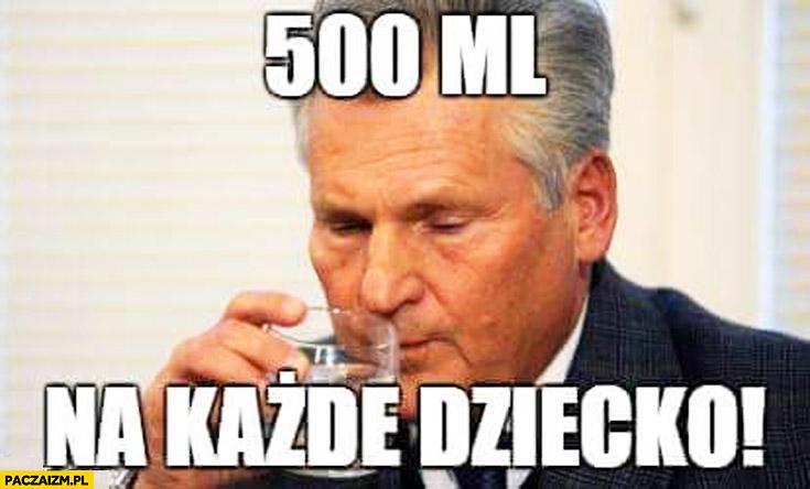 500ml na każde dziecko Kwaśniewski