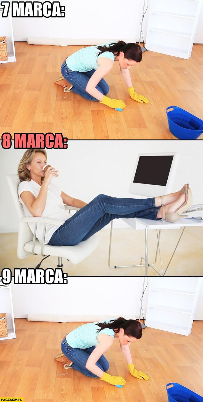 7 marca kobieta sprząta, 8 marca dzień kobiet odpoczywa, 9 marca znowu sprząta