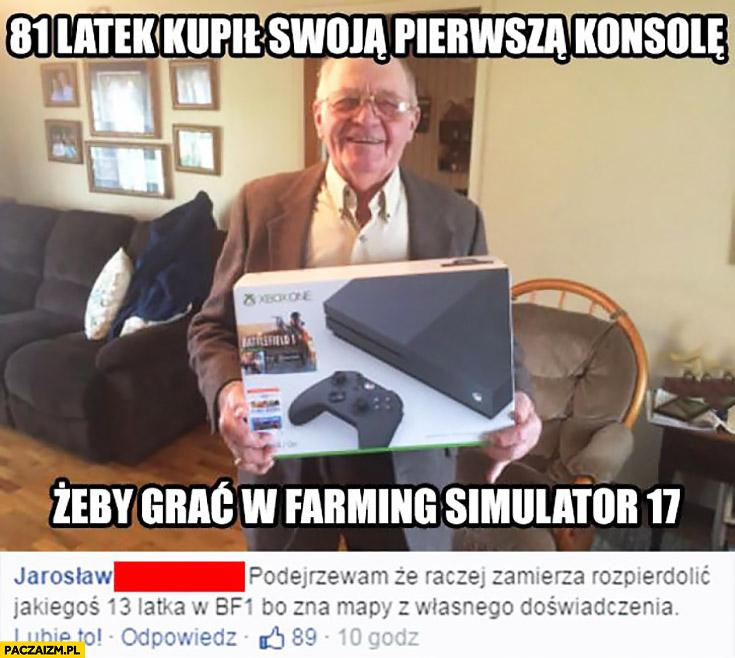 81 latek kupił swoją pierwszą konsolę, żeby grać w Farming Simulator 17 raczej w Battlefield bo zna mapy z własnego doświadczenia