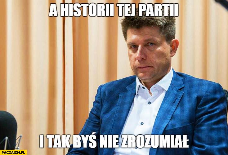 A historii tej partii i tak byś nie zrozumiał Ryszard Petru Swetru Chłopaki nie płaczą Grucha