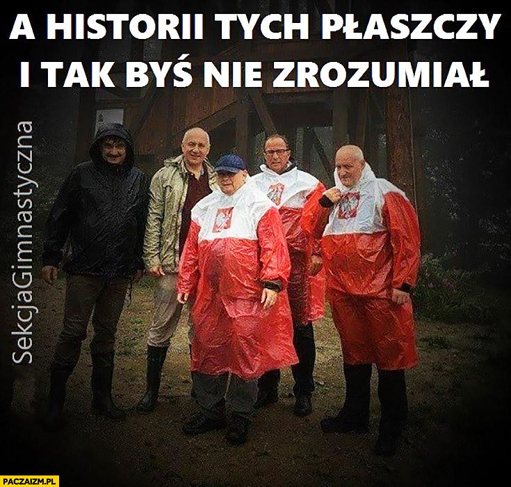 A historii tych płaszczy i tak byś nie zrozumiał Kaczyński płaszcz kurtka peleryna przeciwdeszczowa flaga polski