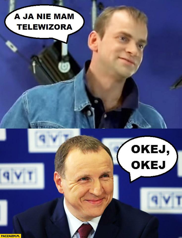 A ja nie mam telewizora, okej okej Jacek Kurski abonament TVP