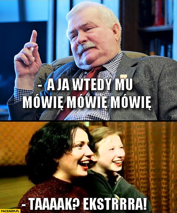 A ja wtedy mu mówię mówię… Tak? Ekstra! Lech Wałęsa fanki