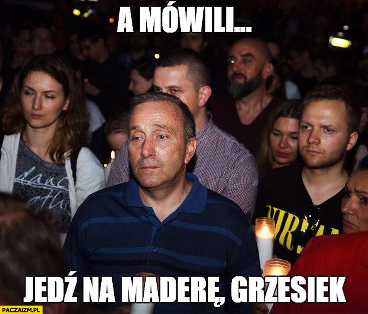 A mówili jedź na Maderę Grzesiek. Smutny Grzegorz Schetyna