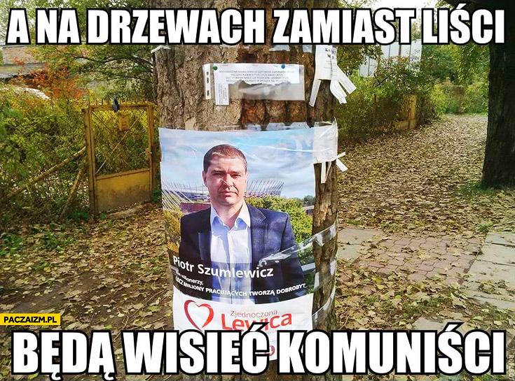 A na drzewach zamiast liści będą wisieć komuniści Szumlewicz plakat