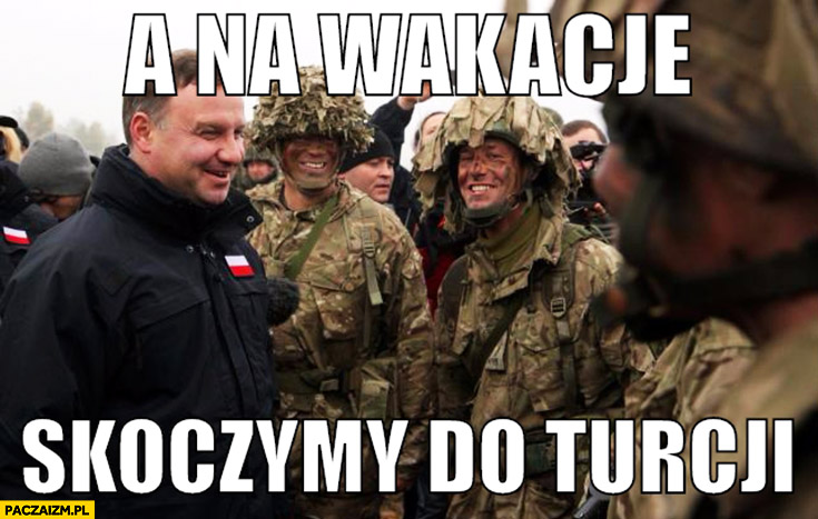 A na wakacje skoczymy do Turcji Andrzej Duda żołnierze