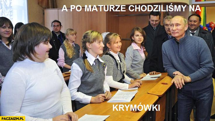 A po maturze chodziliśmy na Krymówki Putina