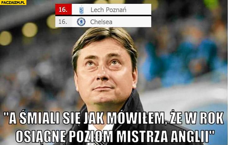 A śmiali się jak mówiłem że w rok osiągnę poziom mistrza Anglii Lech Poznań Chelsea Maciej Skorża