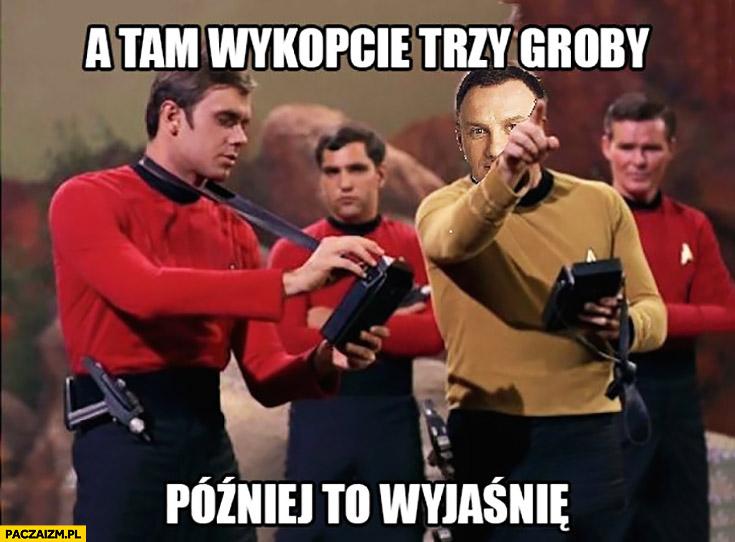 A tam wykopcie trzy groby, później to wyjaśnię Andrzej Duda Star Trek