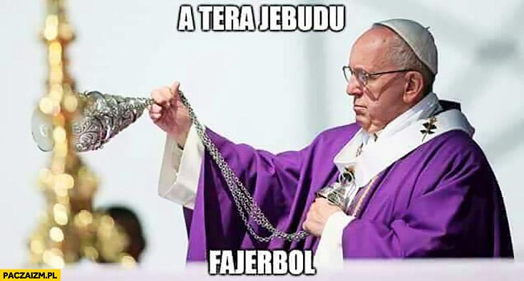 A tera jebudu fajerbol papież Franciszek fireball