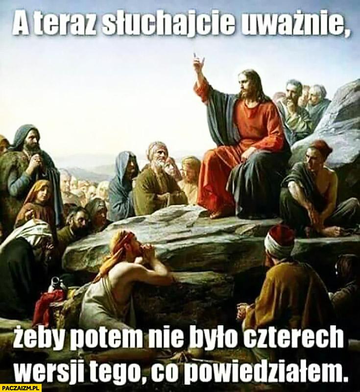 A teraz słuchajcie uważnie, żeby potem nie było czterech wersji tego co powiedziałem Jezus