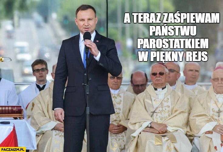 A teraz zaśpiewam Państwu parostatkiem w piękny rejs Andrzej Duda