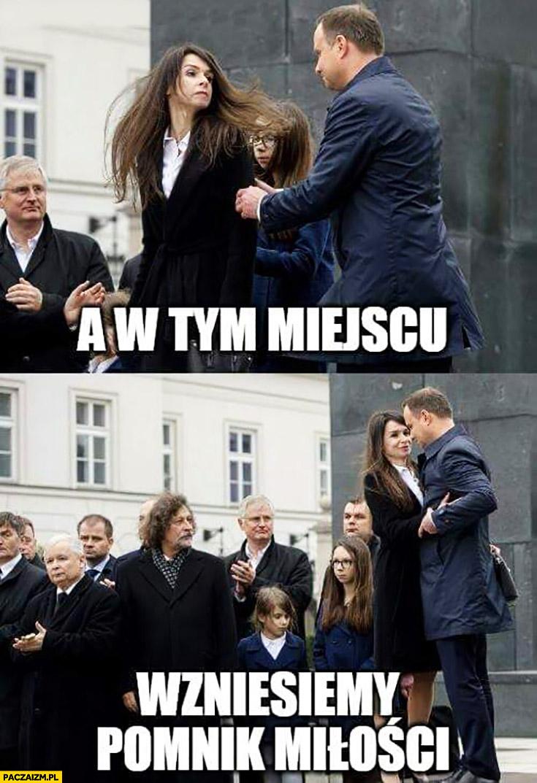 A w tym miejscu wzniesiemy pomnik miłości Marta Kaczyńska Andrzej Duda