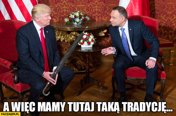 A więc mamy tutaj taką tradycję parasol otwarcie Andrzej Duda Donald Trump