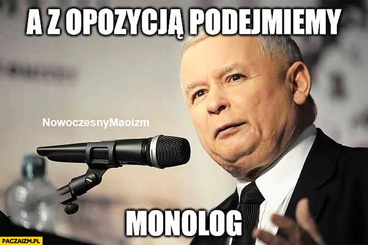 A z opozycją podejmiemy monolog Jarosław Kaczyński