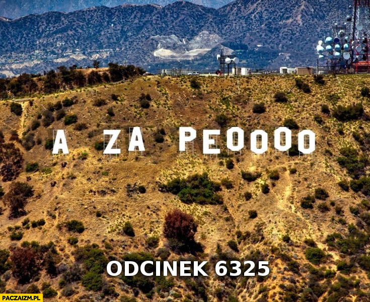 A za PO odcinek 6325 napis Hollywood przeróbka