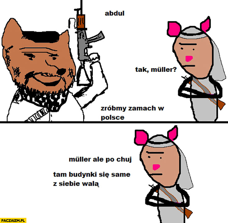 Abdul, tak Muller? Zróbmy zamach w Polsce, ale na kij tam budynki się same z siebie walą