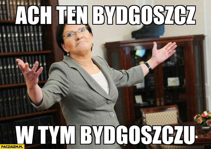 Ach ten Bydgoszcz, w tym Bydgoszczu Ewa Kopacz