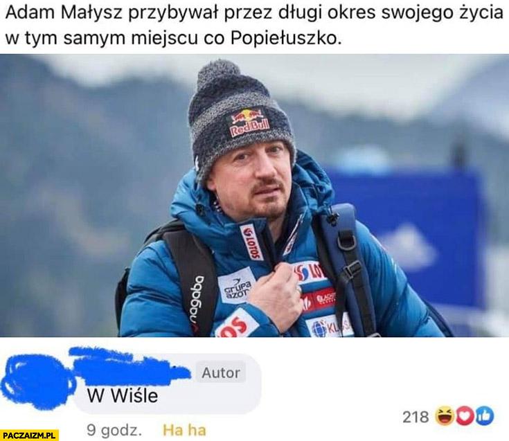 Adam Małysz przebywał przez długi okres swojego życia w tym samym miejscu co Popiełuszko w Wiśle komentarz na facebooku