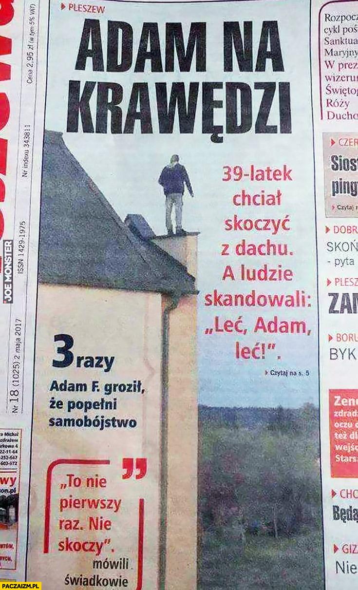 Adam na krawędzi 39-latek chciał skoczyć z dachu ludzie skandowali leć Adam, leć. Artykuł w gazecie prasie