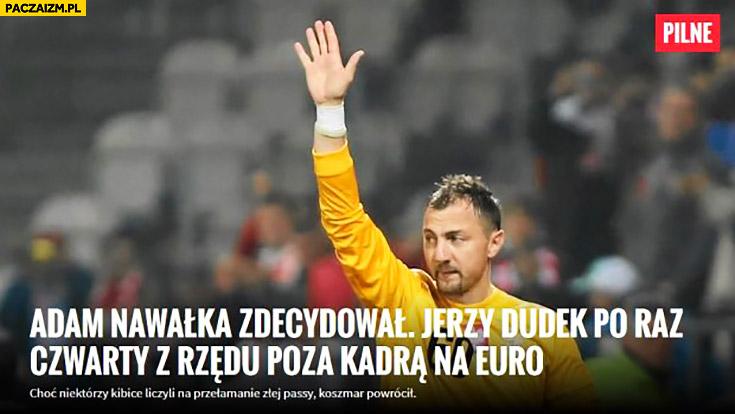 Adam Nawałka zdecydował: Jerzy Dudek po raz czwarty z rzędu poza kadrą na Euro ASZ Dziennik