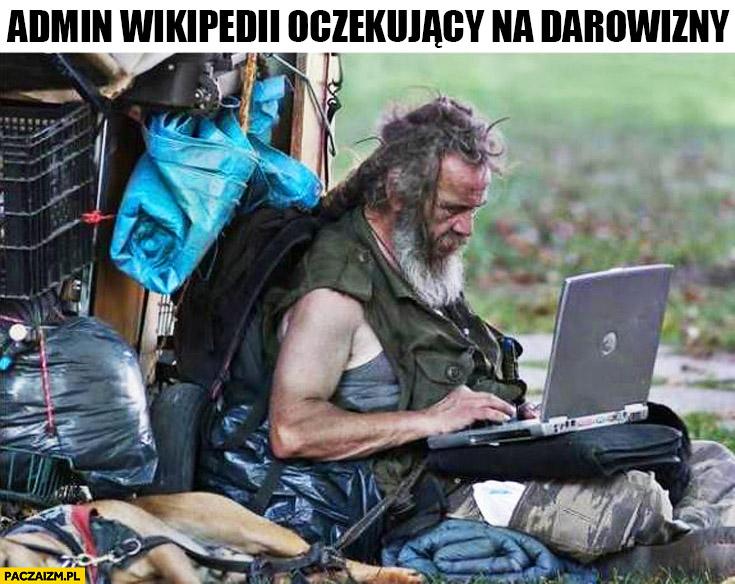 Admin Wikipedii oczekujący na darowizny zarośnięty biedak menel