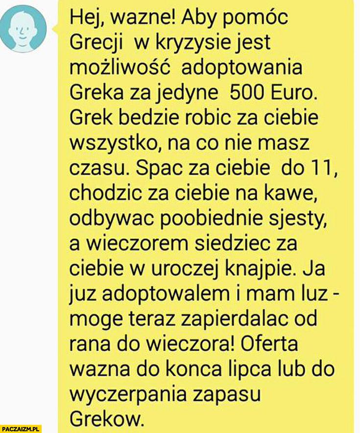 Adoptuj Greka za 500 Euro będzie za Ciebie spać chodzić na kawę odbywać sjesty siedzieć w knajpie oferta ważna do wyczerpania zapasu Greków