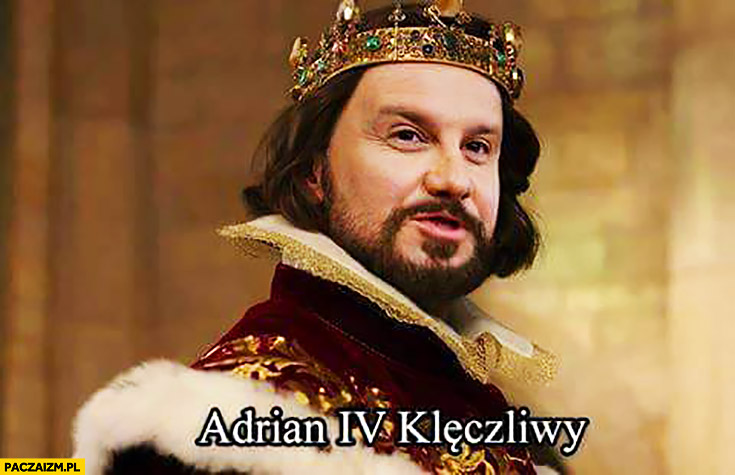 Adrian IV klęczliwy Andrzej Duda przeróbka