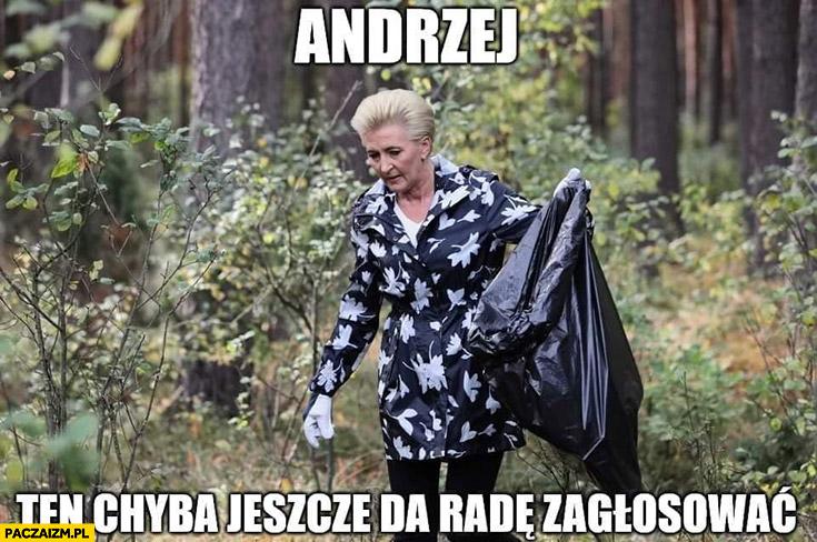 Agata Duda Andrzej ten chyba jeszcze da rade zagłosować z workiem na śmieci