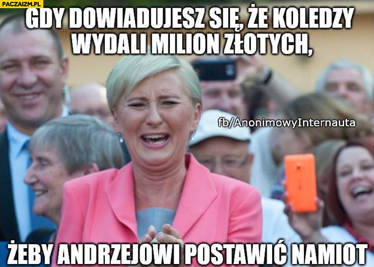 Agata Duda gdy dowiadujesz się, że koledzy wydali milion złotych żeby Andrzejowi postawić namiot śmieje się Anonimowy internauta