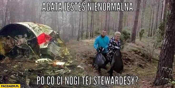 Agata Duda jesteś nienormalna po co Ci nogi tej stewardesy Tupolew Smoleńsk uciekają z workami