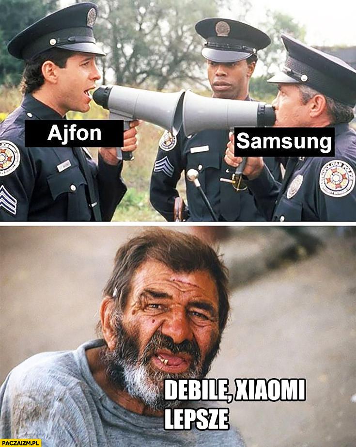Ajfon Samsung przekrzykują się debile Xiaomi lepszy bezdomny