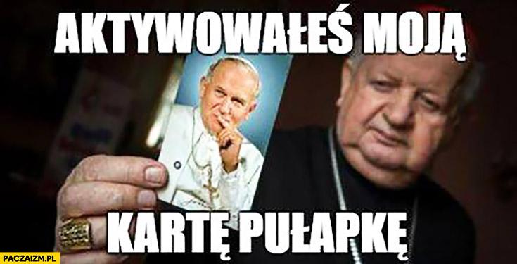 Aktywowałeś moją kartę pułapkę. Dziwisz Jan Paweł II