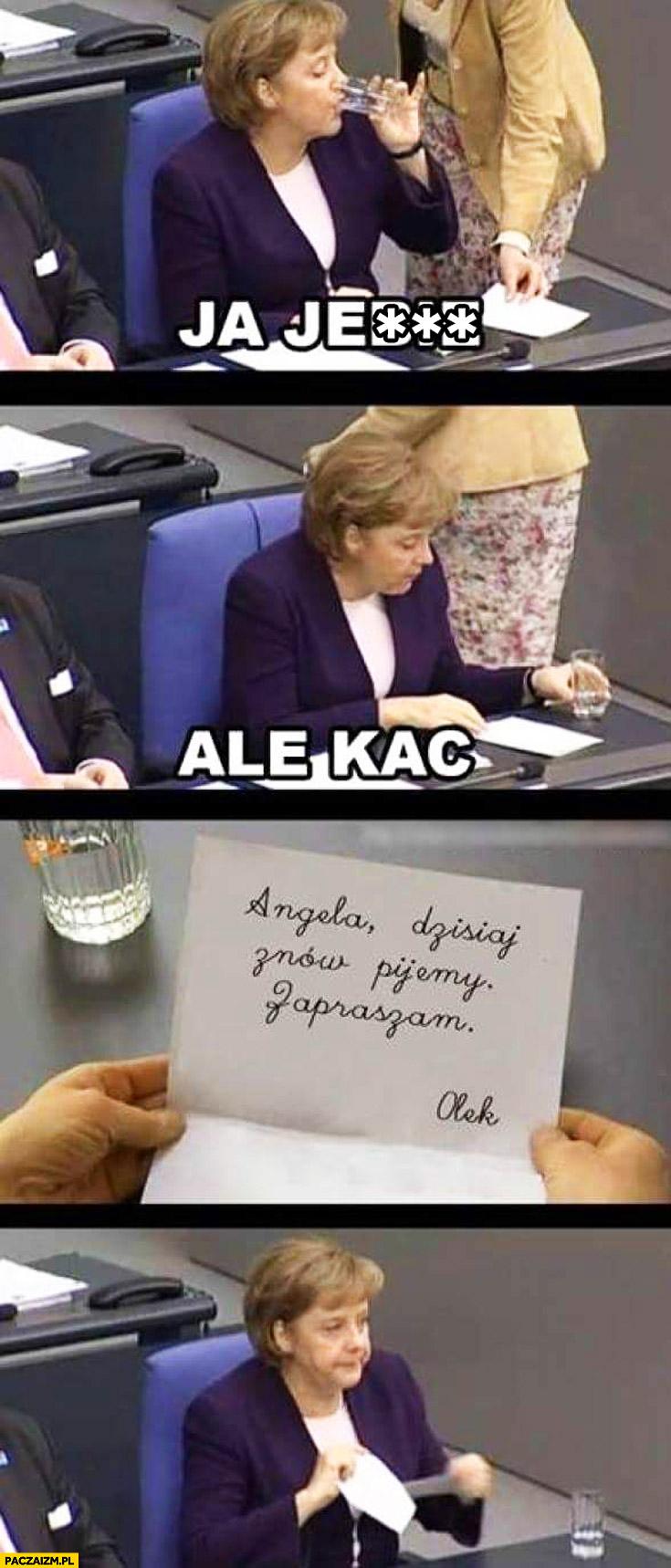 Ale kac. Angela dzisiaj znów pijemy Olek. Merkel Kwaśniewski