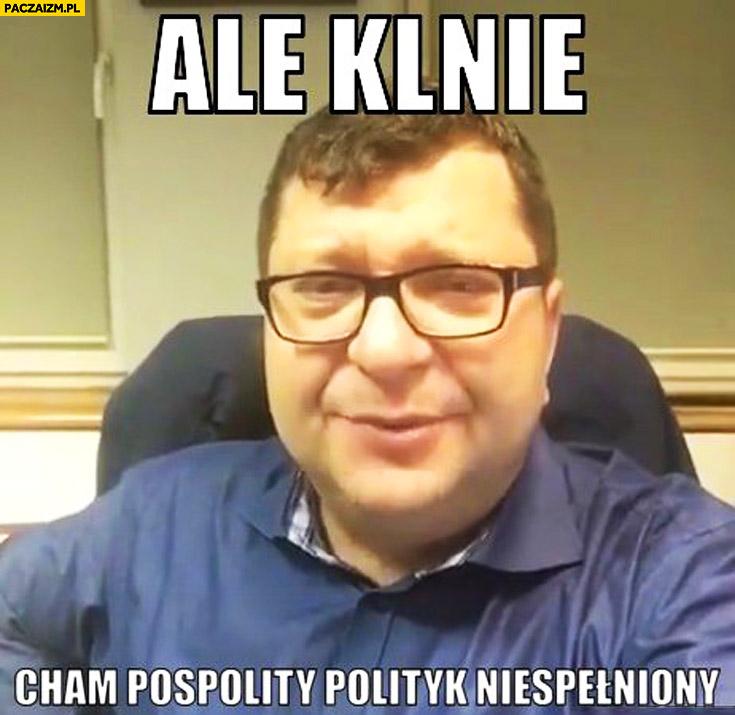 Ale klnie cham pospolity polityk niespełniony Zbigniew Stonoga