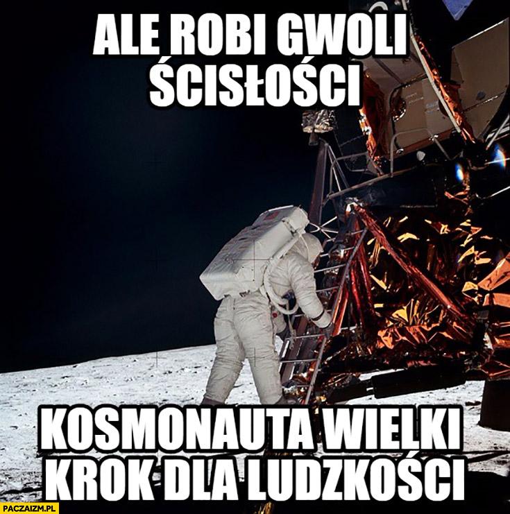 Ale robi gwoli ścisłości kosmonauta wielki krok dla ludzkości