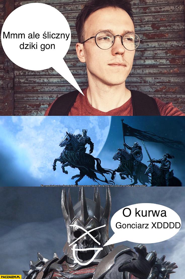 Ale śliczny dziki gon o, kurna Gonciarz