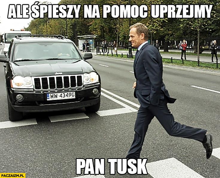 Ale śpieszy na pomoc uprzejmy Pan Tusk