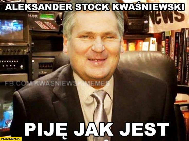Aleksander Stock Kwaśniewski piję jak jest Max Kolonko przeróbka